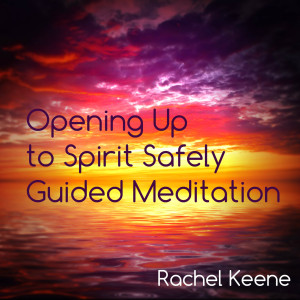 Mediumship Guided Meditation - Opening Up to Spirit Safely - Download now