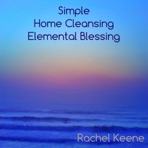 Simple Home Cleansing Elemental Blessing by Rachel Keene